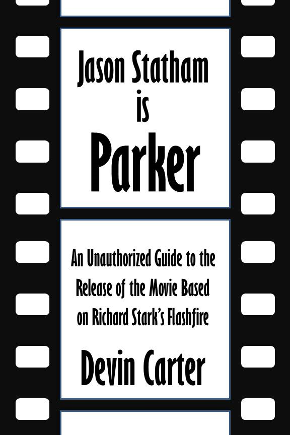 Jason Statham is Parker: An Unauthorized Guide to the Release of the Movie Based on Richard Stark's Flashfire [Article]