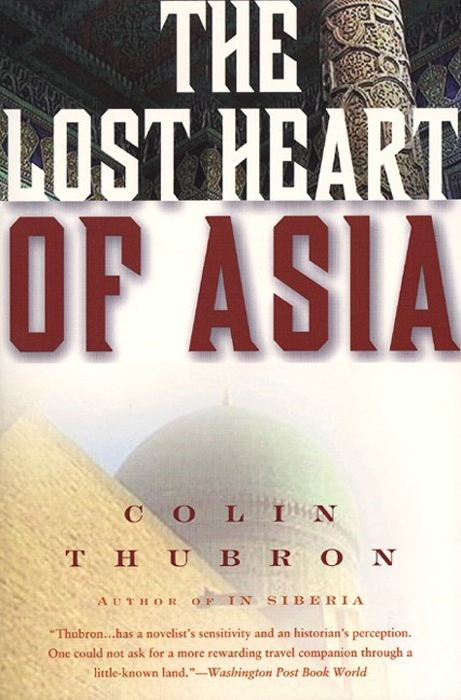 The Lost Heart of Asia By: Colin Thubron