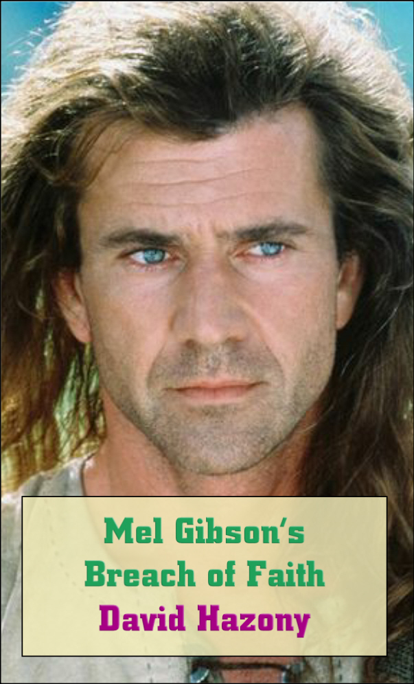 Mel Gibson's Breach of Faith By: David Hazony