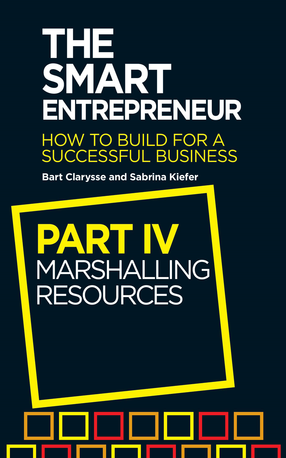 The Smart Entrepreneur: Part IV: Marshalling Resources