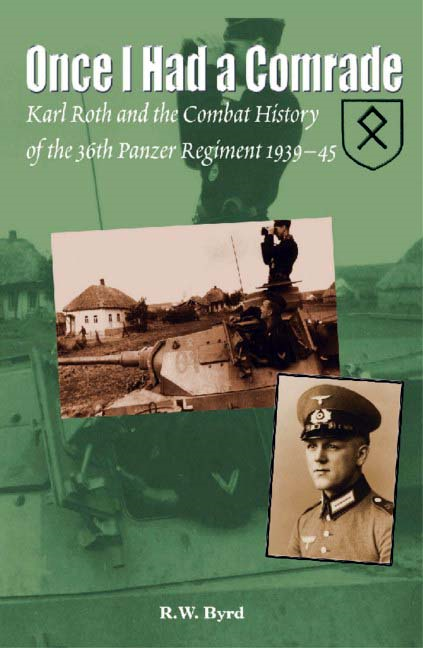 Once I Had a Comrade: Karl Roth and the Combat History of the 36th Panzer Regiment 1939-45 By: Byrd, R. W.
