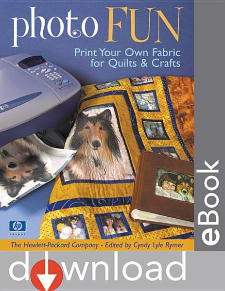 Photo Fun: Print Your Own Fabric for Quilts & Crafts By: Rymer, Cyndy Lyle
