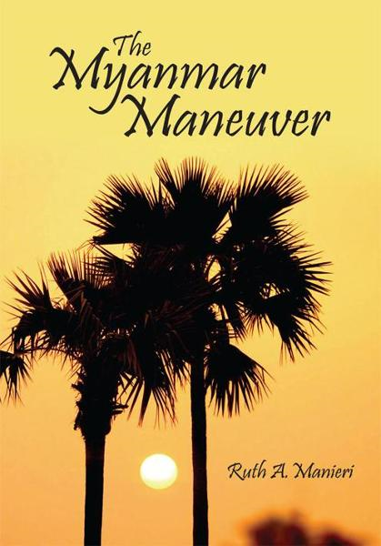 The Myanmar Maneuver By: Ruth A. Manieri