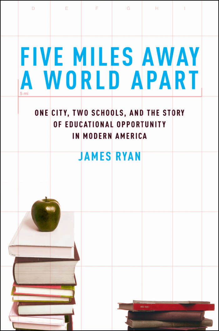 Five Miles Away, A World Apart:One City, Two Schools, and the Story of Educational Opportunity in Modern America  By: James E. Ryan