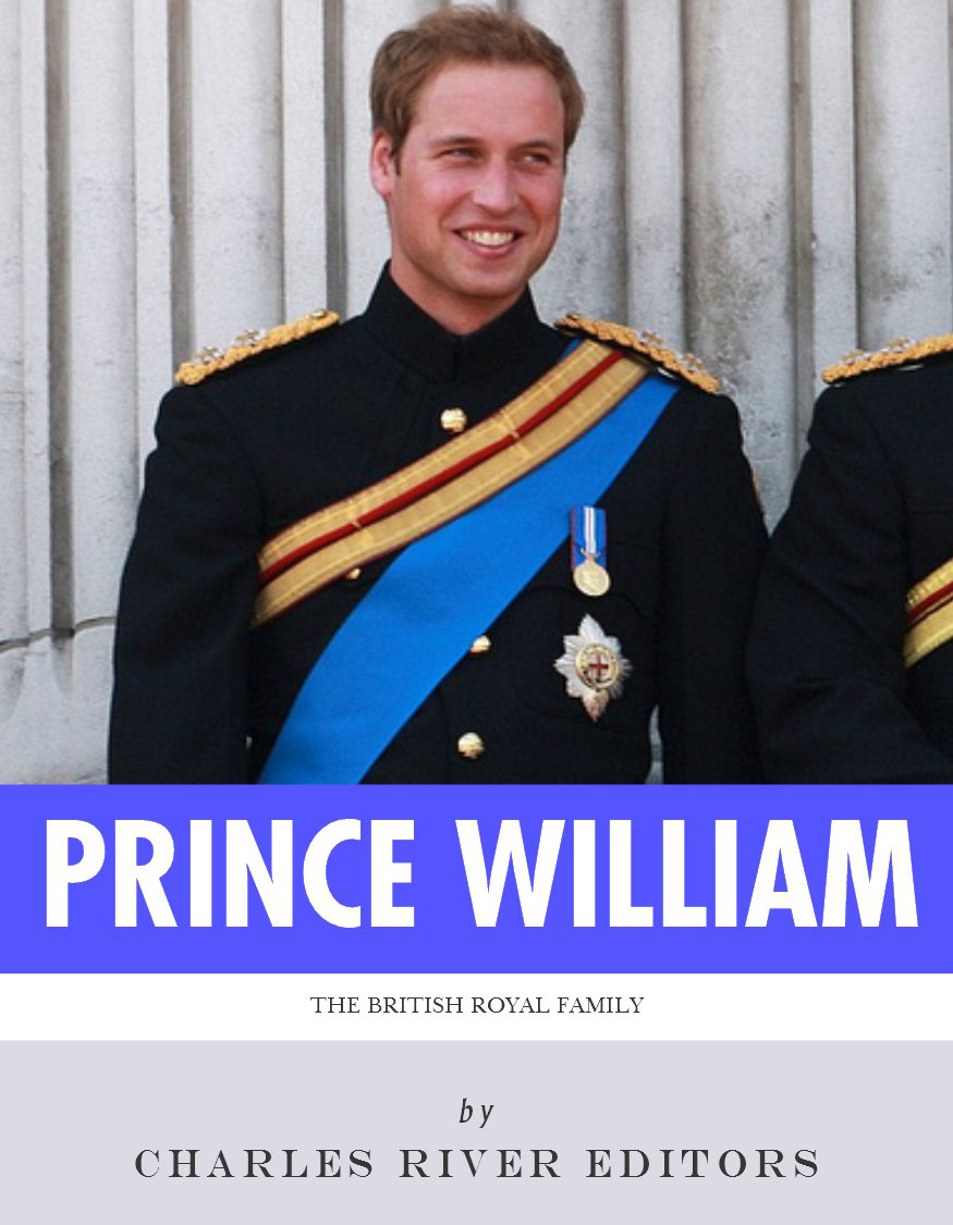 The British Royal Family: The Life of Prince William, Duke of Cambridge By: Charles River Editors