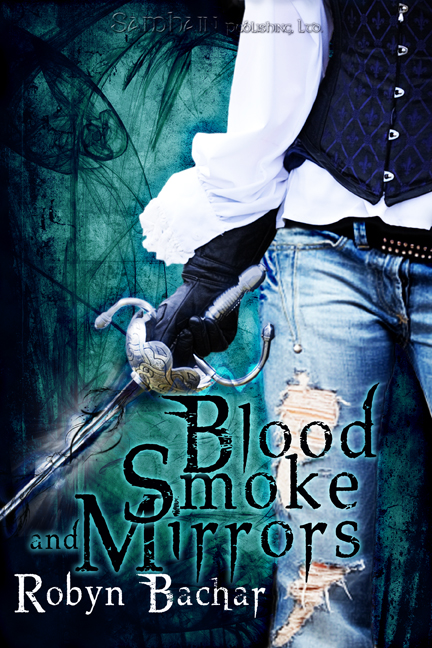 Blood, Smoke and Mirrors By: Robyn Bachar