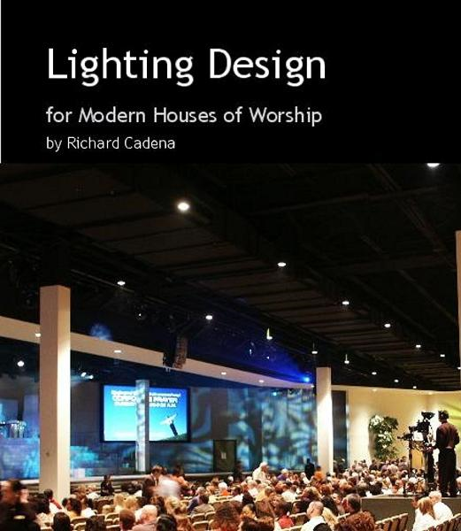 Lighting Design for Modern Houses of Worship By: Richard Cadena