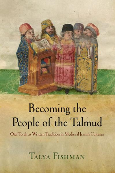 Becoming the People of the Talmud Oral Torah as Written Tradition in Medieval Jewish Cultures