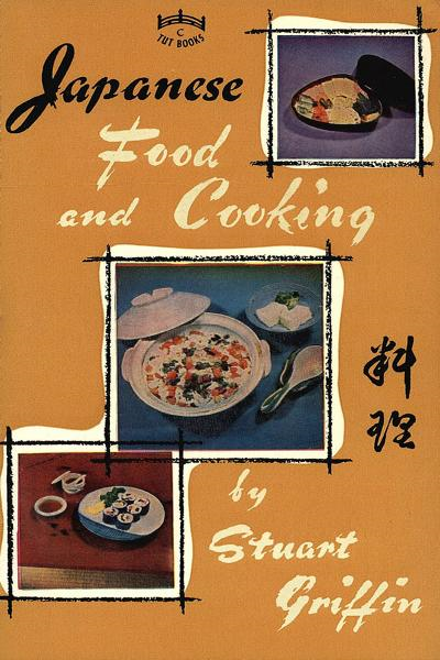 Japanese Food and Cooking By: Stuart Griffin