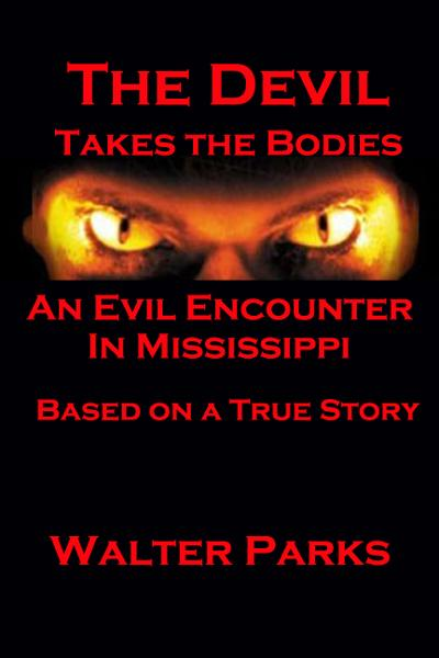 The Devil Takes the Bodies By: Walter Parks