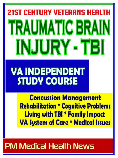 21st Century Veterans Health: Traumatic Brain Injury (TBI) VA Independent Study Course and Additional Material - Cognitive Problems, Living with TBI, Family Impact, Treatment By: Progressive Management