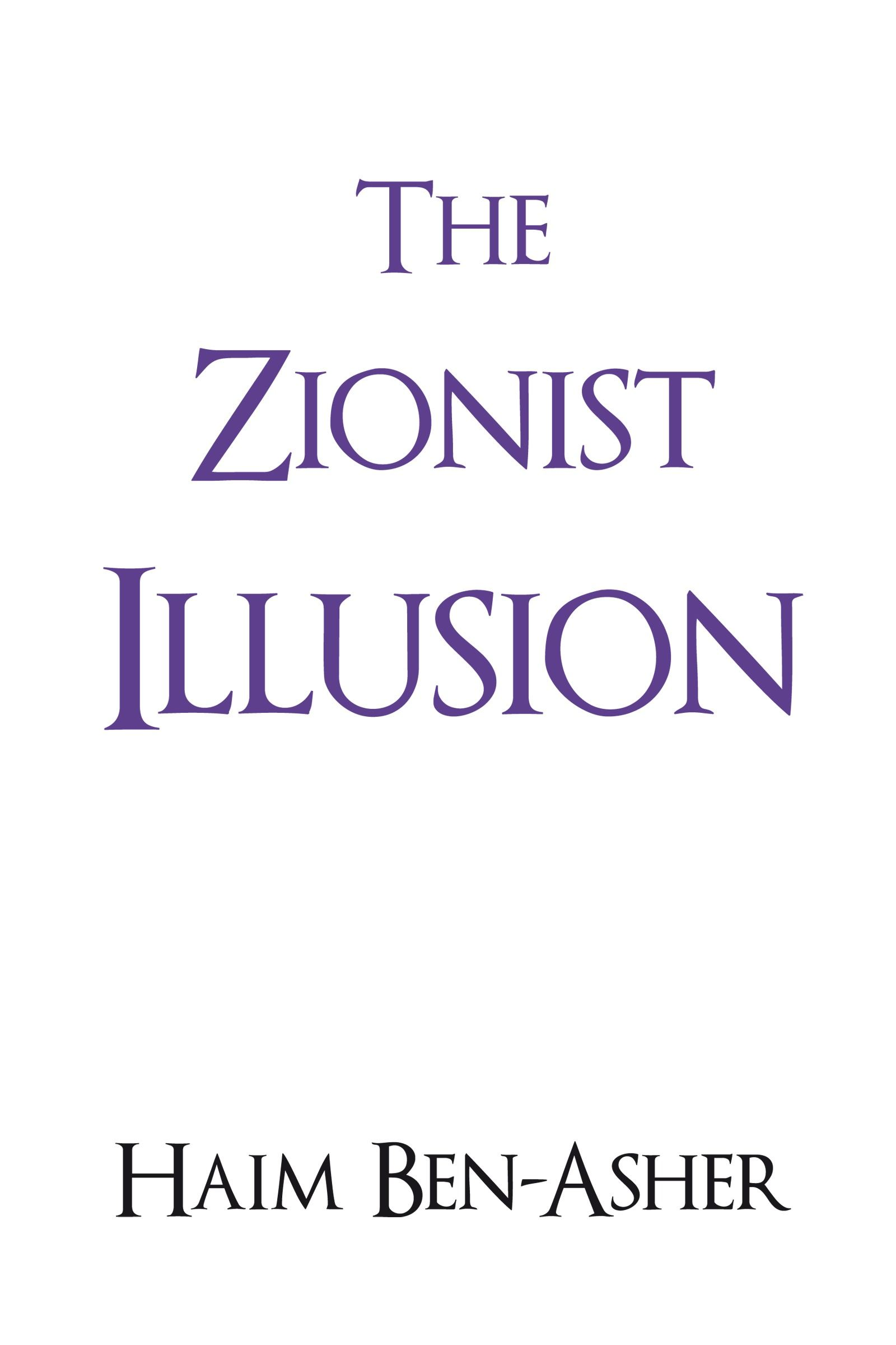 The Zionist Illusion By: Haim Ben-Asher