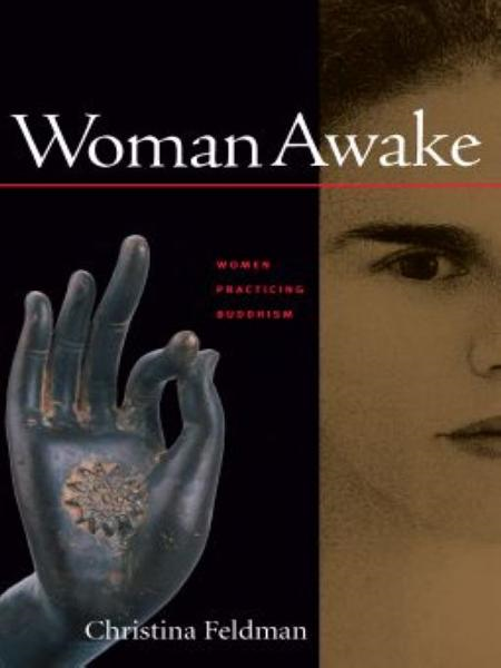 Woman Awake: Women Practicing Buddhism By: Christina Feldman