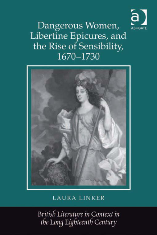 Dangerous Women, Libertine Epicures, and the Rise of Sensibility, 16701730