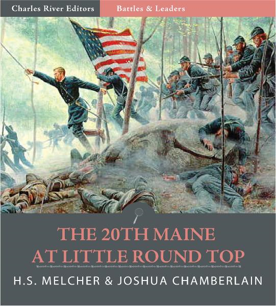 Battles & Leaders of the Civil War: The 20th Maine at Little Round Top (Illustrated Edition) By: Joshua Chamberlain & H.S. Melcher