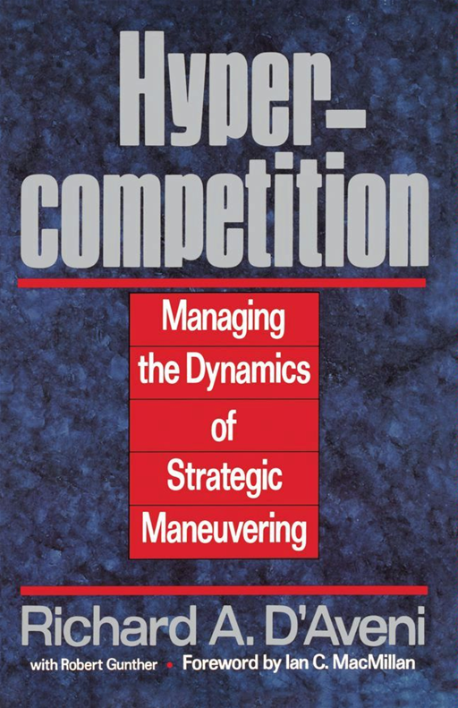 Hypercompetition By: Richard A. D'aveni