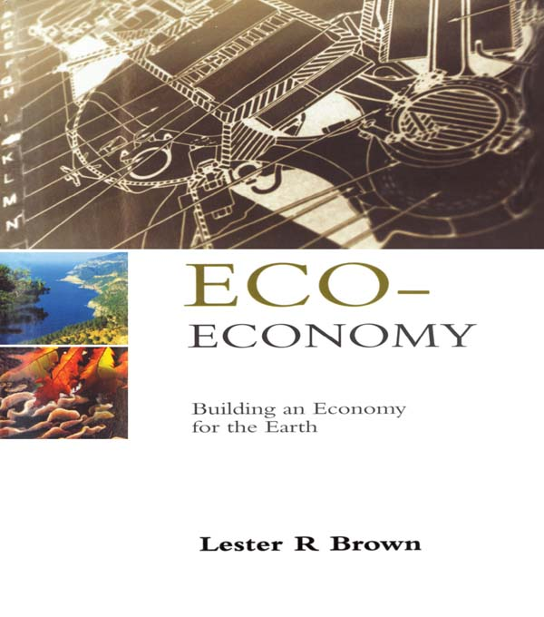 Eco-Economy Building an Economy for the Earth