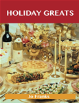 Holiday Greats: Delicious Holiday Recipes, The Top 100 Holiday Recipes