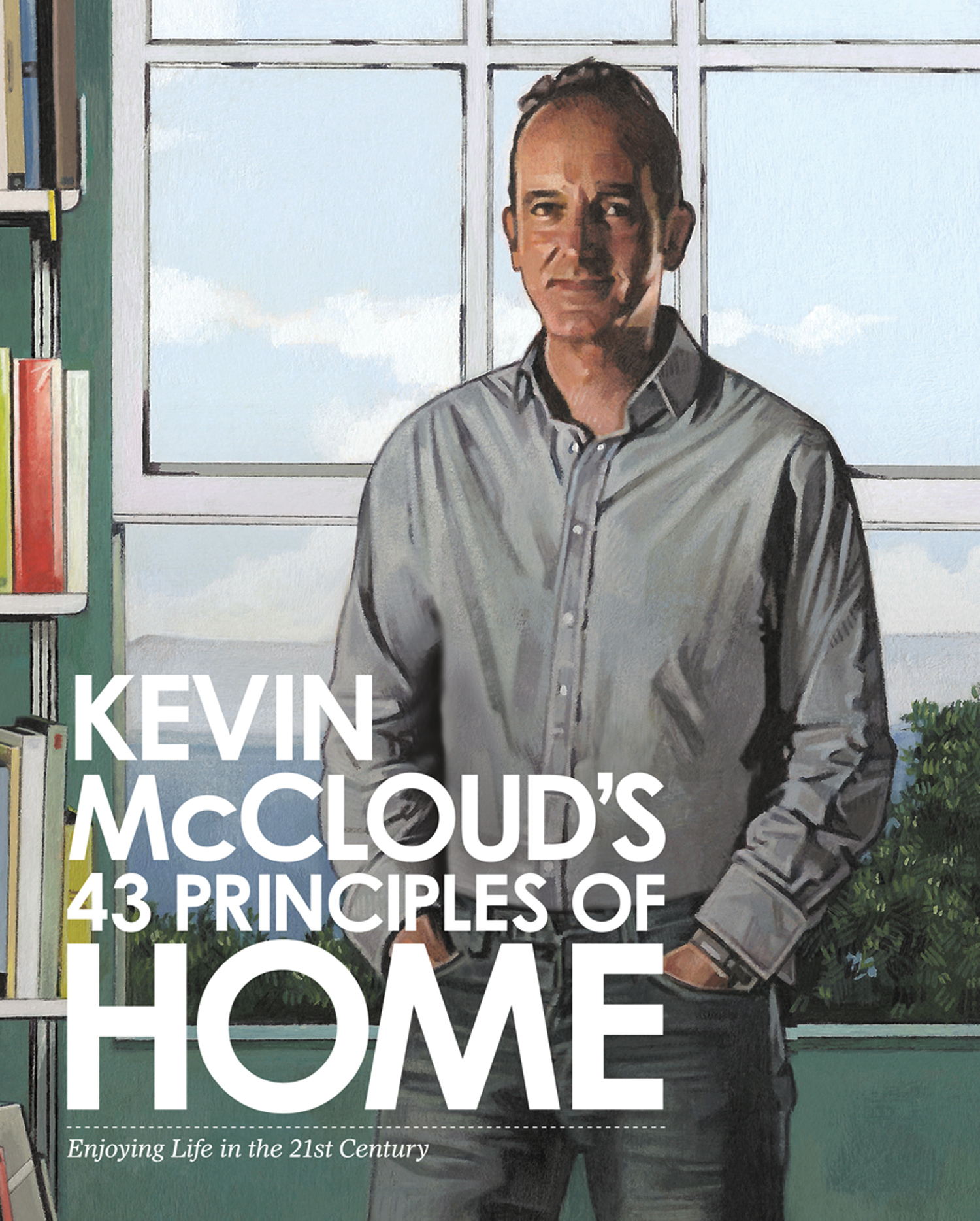 Kevin McCloud's 43 Principles of Home: Enjoying Life in the 21st Century By: Kevin McCloud
