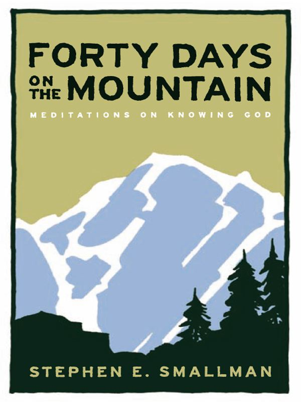 Forty Days On The Mountain Meditations On Knowing God By: Smallman,Stephen E.
