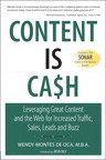 Content Is Cash: Leveraging Great Content and the Web for Increased Traffic, Sales, Leads and Buzz By: Wendy Montes de Oca