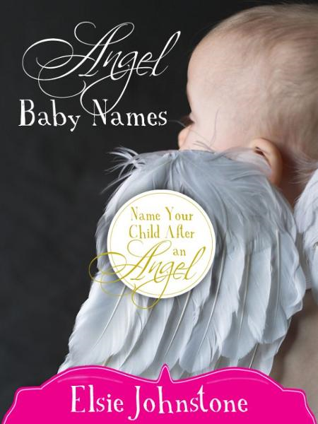 Angel Baby Names By: Elsie Johnstone