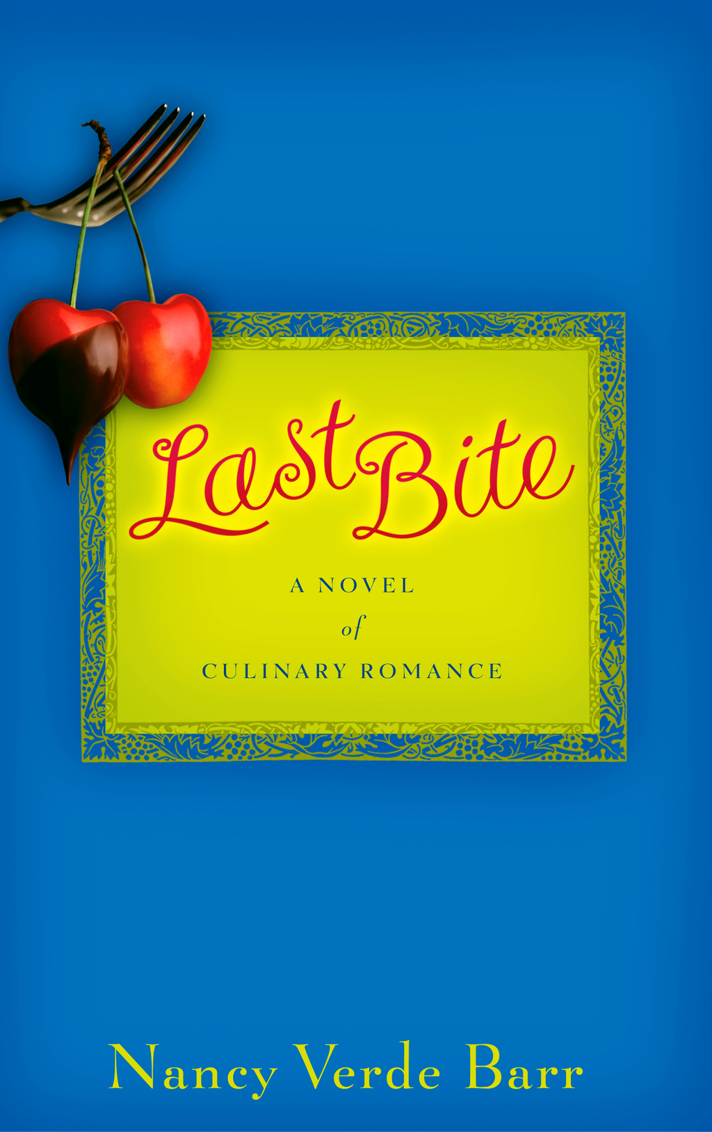 Last Bite : A Novel of Culinary Romance By: Nancy Verde Barr