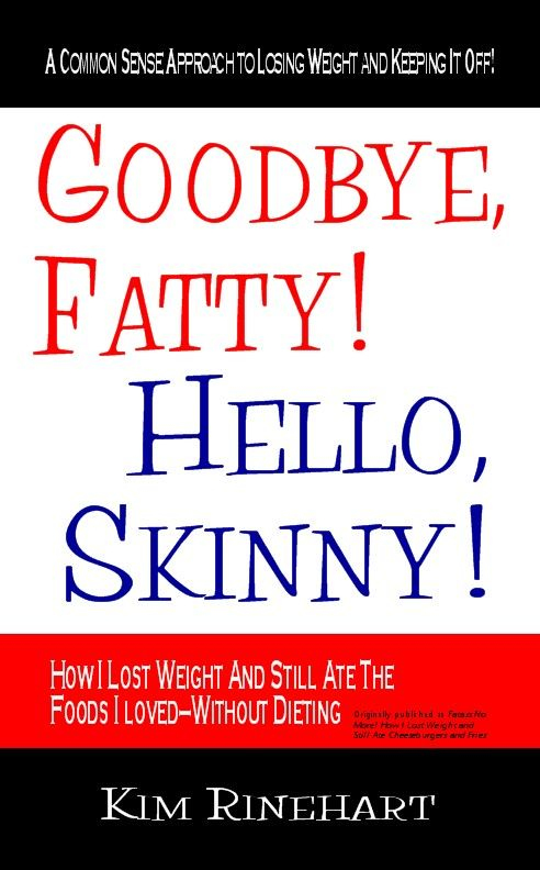 Goodbye  Fatty! Hello  Skinny! How I Lost Weight And Still AteThe Foods I Loved-Without Dieting