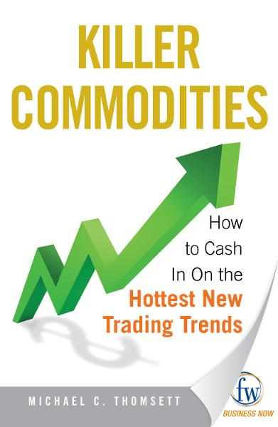 Killer Commodities: How to Cash in on the Hottest New Trading Trends