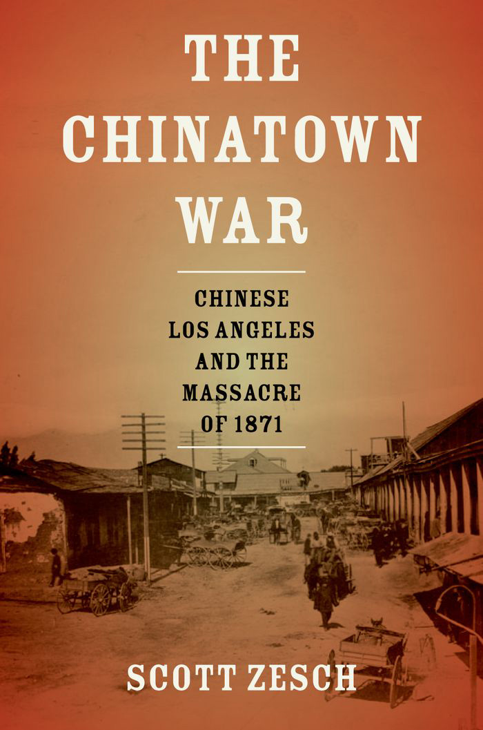 The Chinatown War:Chinese Los Angeles and the Massacre of 1871