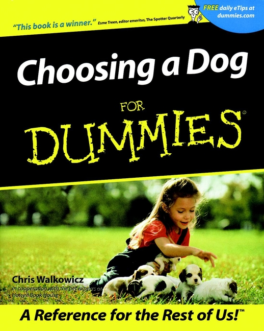 Choosing a Dog For Dummies By: Chris Walkowicz