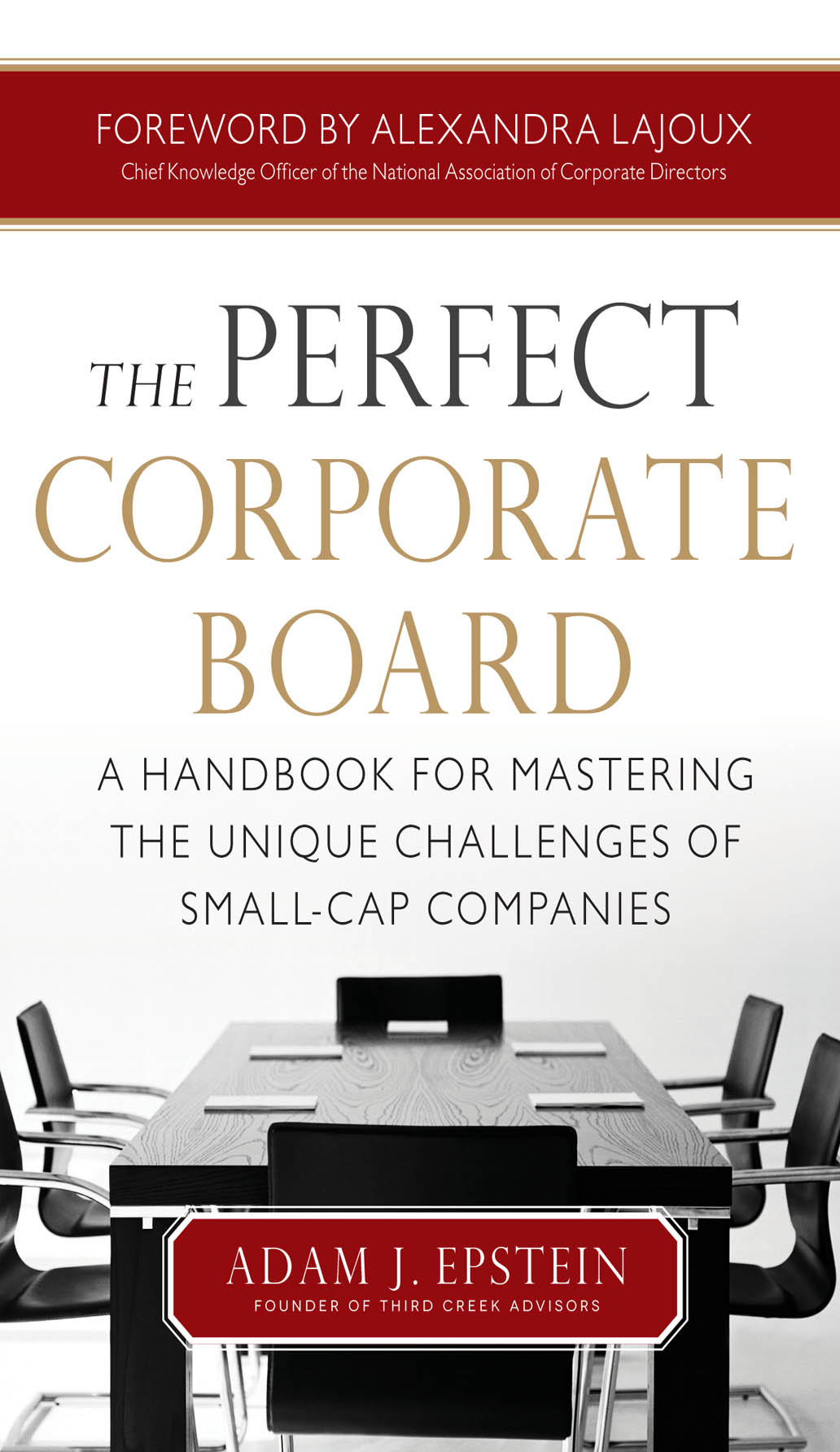 The Perfect Corporate Board:  A Handbook for Mastering the Unique Challenges of Small-Cap Companies By: Adam Epstein