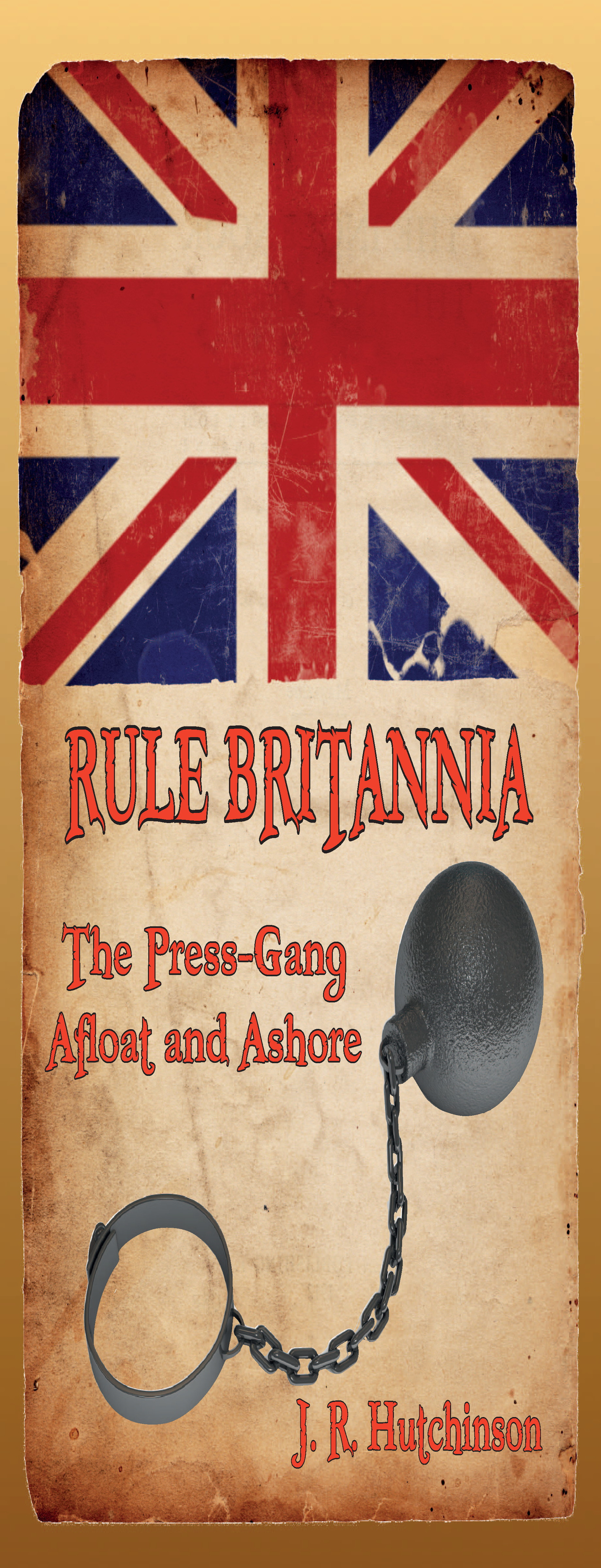 RULE BRITANNIA: The Press-Gang Afloat and Ashore By: J. R. Hutchinson