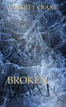 Broken: The Girl in the Box, Book Six By: Robert J. Crane
