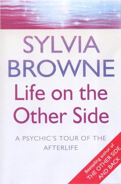 Life On The Other Side A psychic's tour of the afterlife