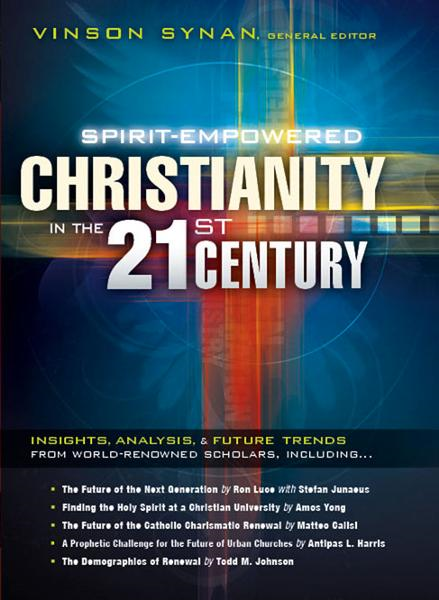 Spirit-Empowered Christianity in the 21st Century By: Vinson Synan