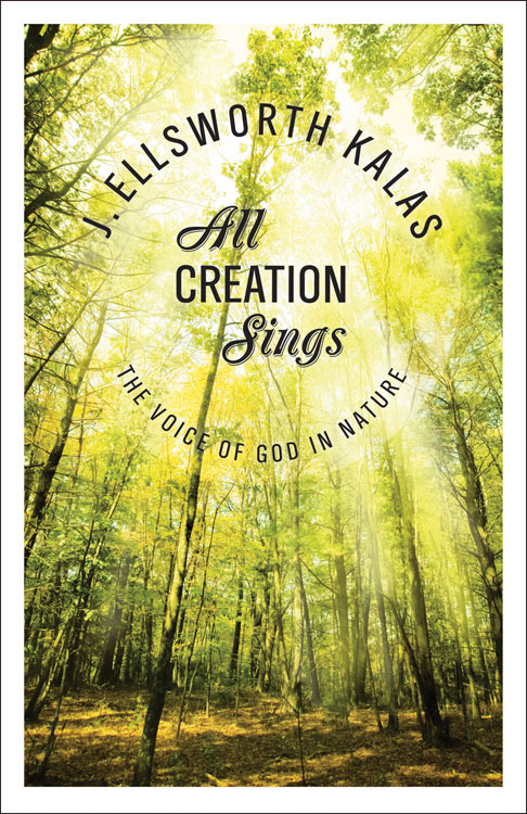 All Creation Sings By: J. Ellsworth Kalas