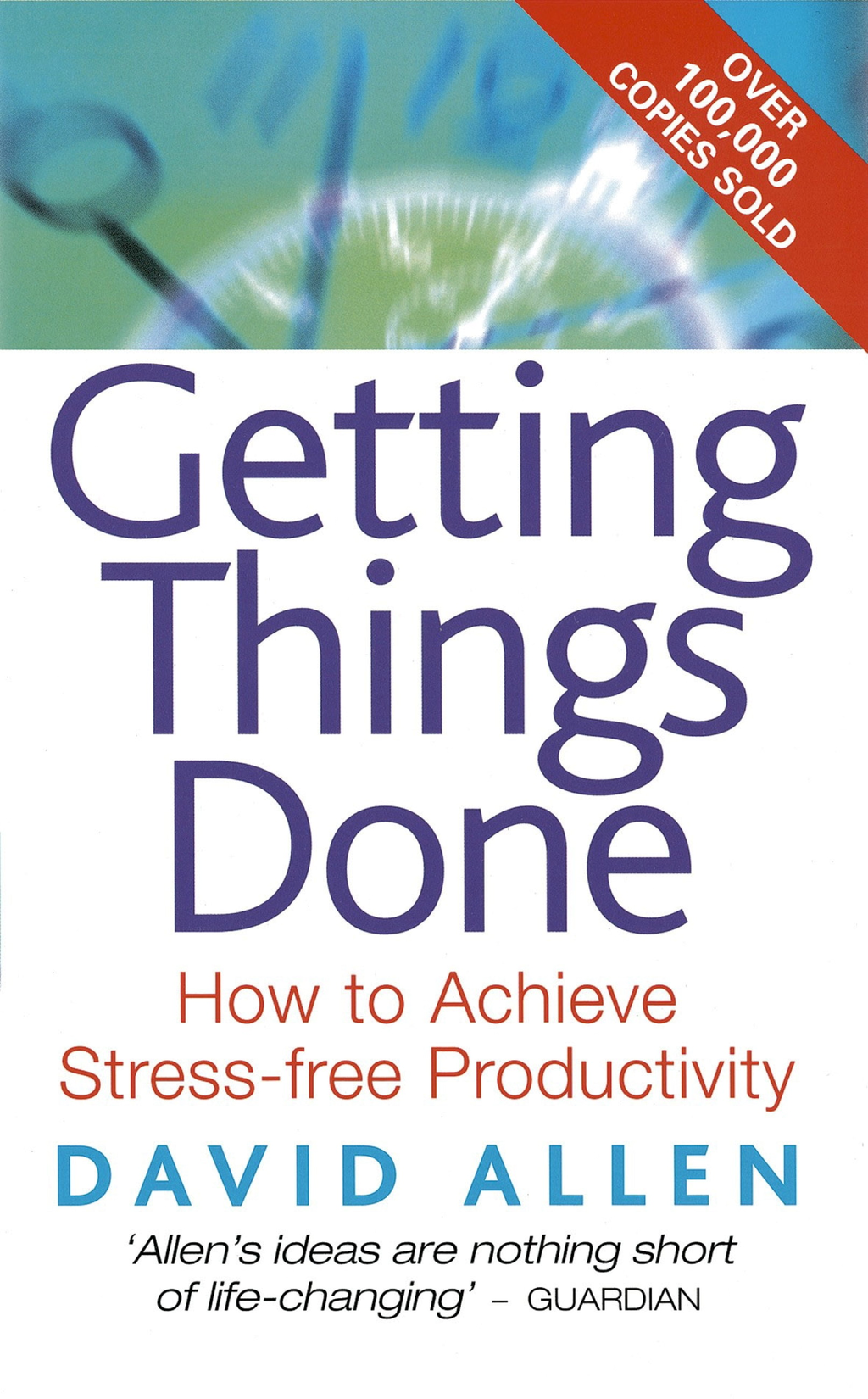 Getting Things Done How to achieve stress-free productivity