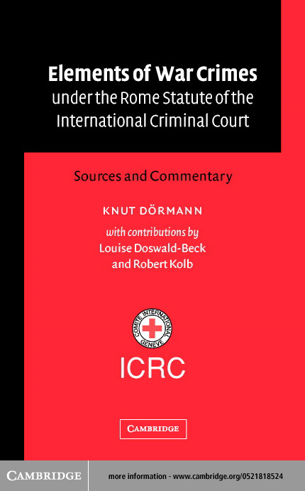 Elements of War Crimes under the Rome Statute of the International Criminal Court By: D�rmann, Knut