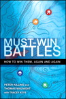 Must-Win Battles: How to Win Them, Again and Again By: Peter Killing,Thomas Malnight,Tracey Keys