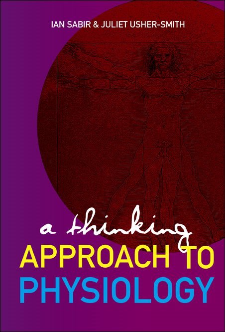 A THINKING APPROACH TO PHYSIOLOGY By: SABIR IAN N & USHER-SMITH JULIET A