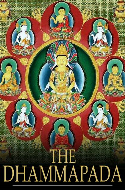 The Dhammapada: A Collection of Verses Being One of the Canonical Books of the Buddhists By: Unknown, F. Max Muller