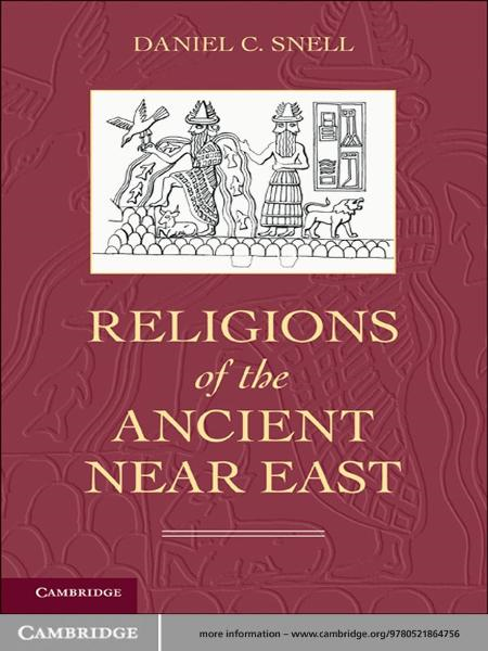Religions of the Ancient Near East By: Daniel C. Snell