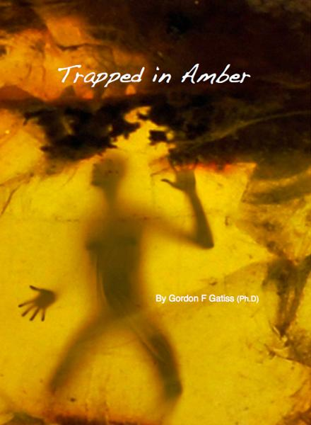 Trapped in Amber By: Gordon F Gatiss