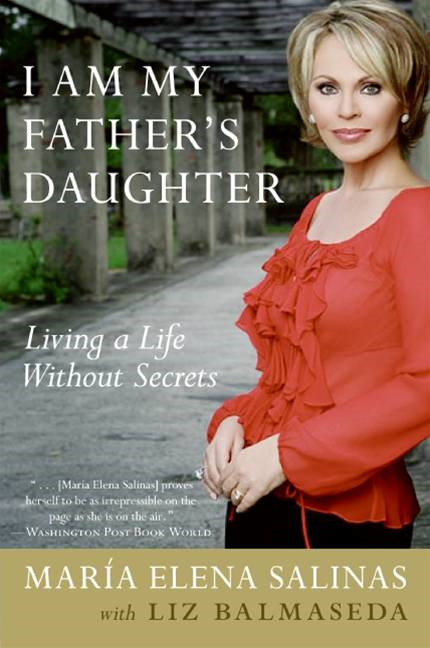 I Am My Father's Daughter By: Liz Balmaseda,Maria Elena Salinas