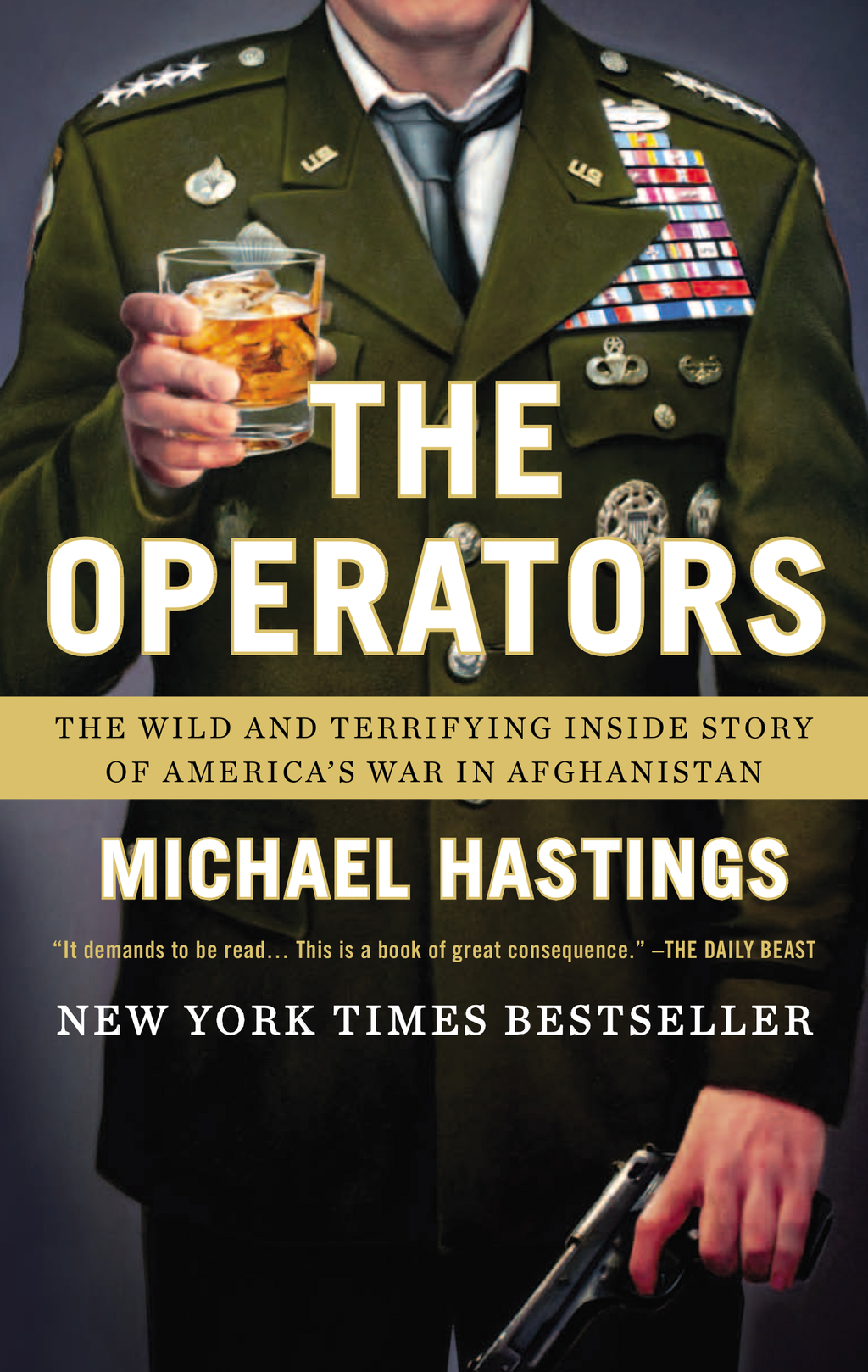 The Operators: The Wild and Terrifying Inside Story of America's War in Afghanistan By: Michael Hastings