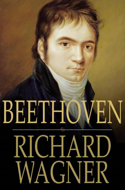 Beethoven By: Richard Wagner,William Ashton Ellis