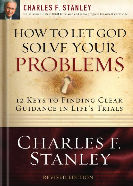 How to Let God Solve Your Problems By: Charles F. Stanley