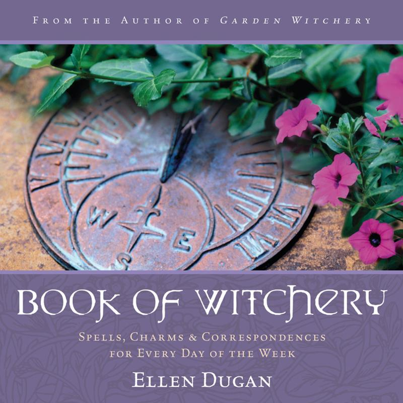 Book of Witchery: Spells, Charms & Correspondences for Every Day of the Week By: Ellen Dugan