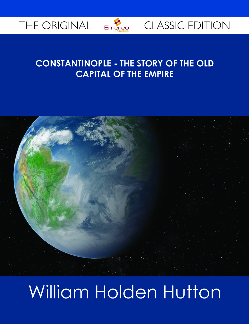 Constantinople - The Story of the Old Capital of the Empire - The Original Classic Edition